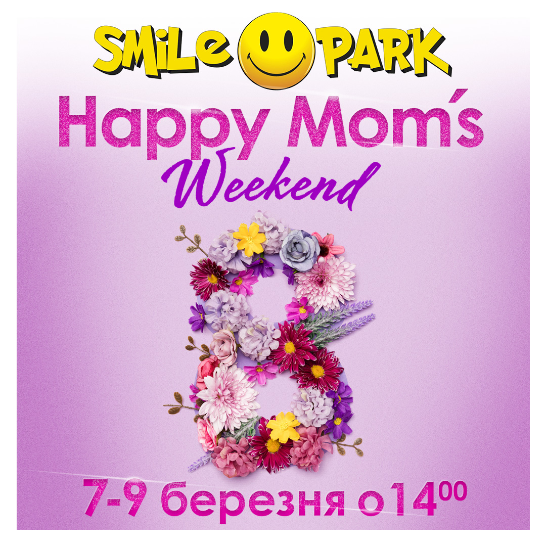 HAPPY MOM'S WEEKEND